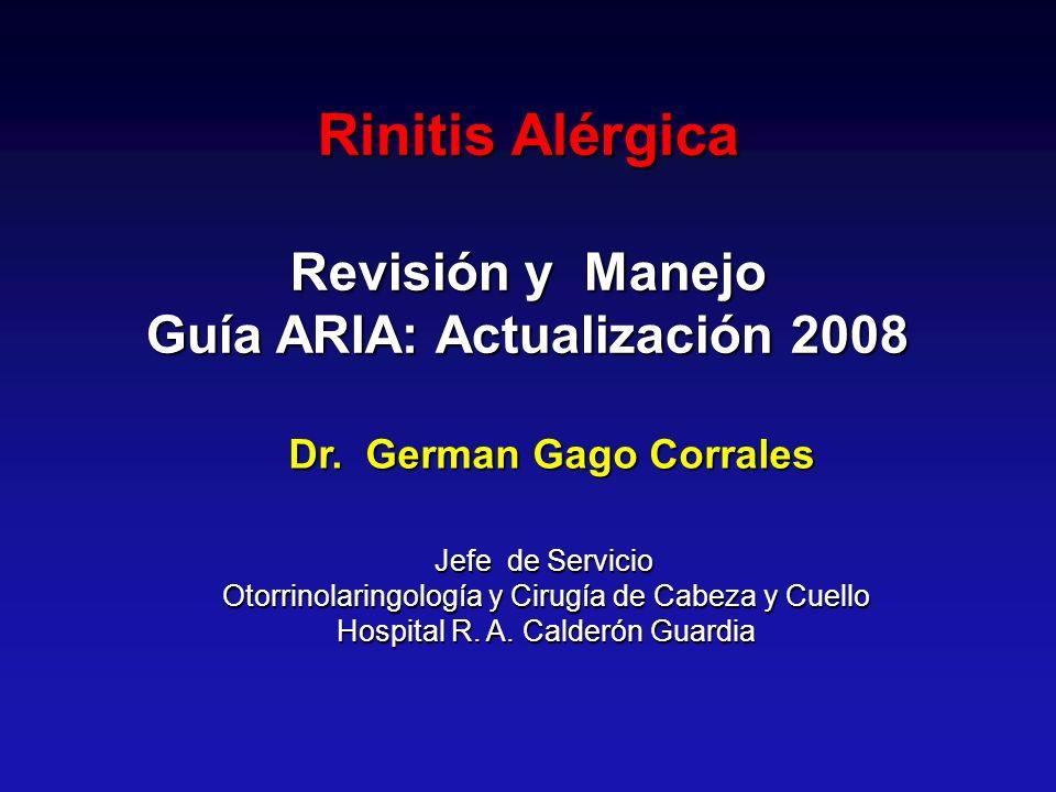 Dr. German Gago Corrales Jefe de Servicio Otorrinolaringología y Cirugía de Cabeza y Cuello Hospital R. A. Calderón Guardia Rinitis Alérgica Revisión