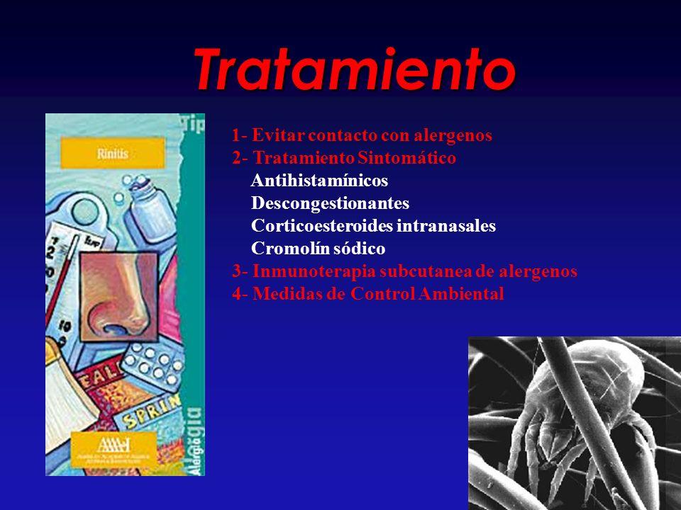 Tratamiento 1- Evitar contacto con alergenos 2- Tratamiento Sintomático Antihistamínicos Descongestionantes Corticoesteroides intranasales Cromolín só