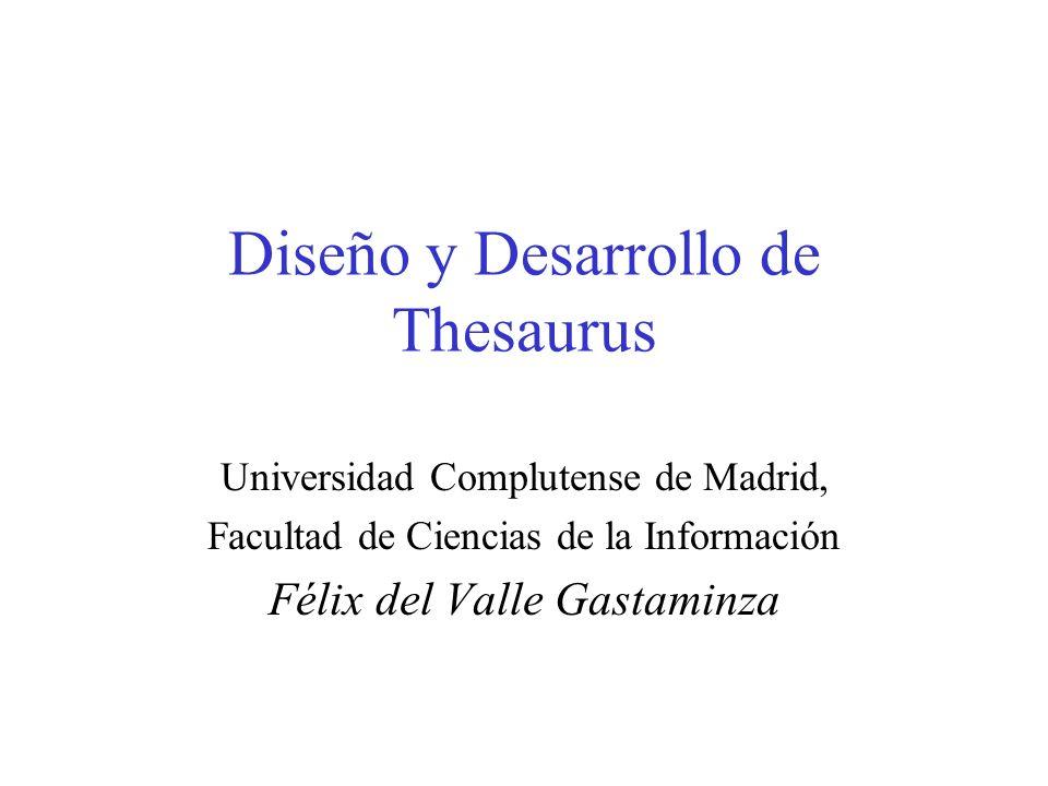 Diseño y Desarrollo de Thesaurus Universidad Complutense de Madrid, Facultad de Ciencias de la Información Félix del Valle Gastaminza