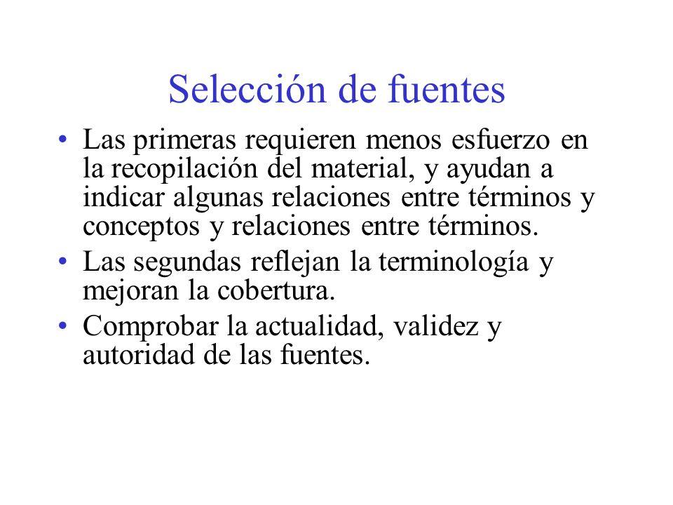 Selección de fuentes Las primeras requieren menos esfuerzo en la recopilación del material, y ayudan a indicar algunas relaciones entre términos y conceptos y relaciones entre términos.