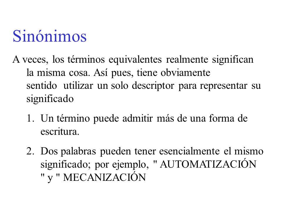 Sinónimos A veces, los términos equivalentes realmente significan la misma cosa. Así pues, tiene obviamente sentido utilizar un solo descriptor para r