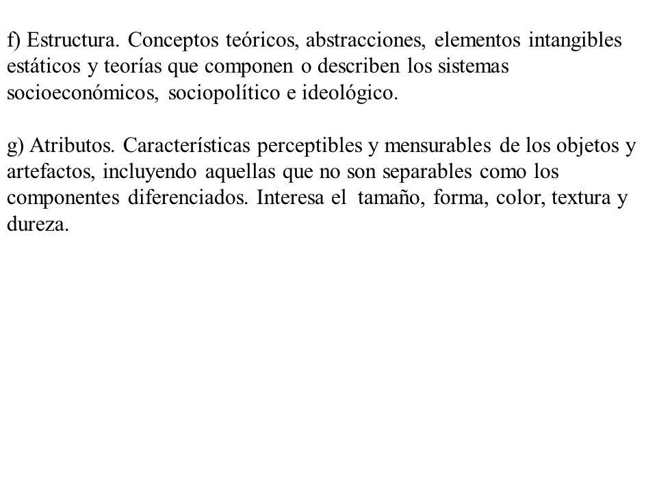 f) Estructura. Conceptos teóricos, abstracciones, elementos intangibles estáticos y teorías que componen o describen los sistemas socioeconómicos, soc