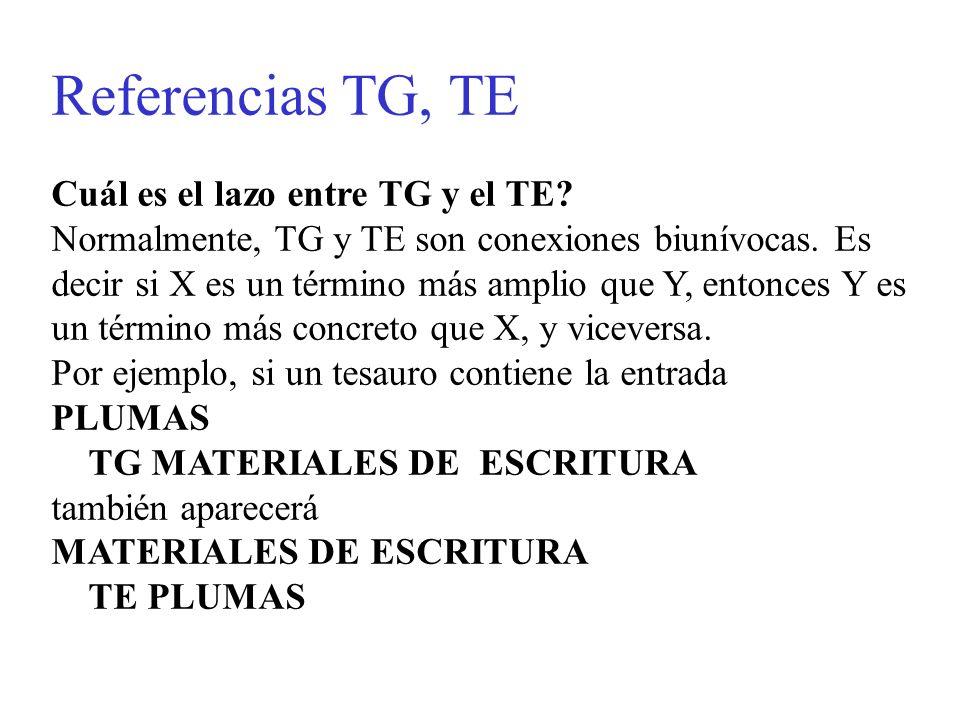 Referencias TG, TE Cuál es el lazo entre TG y el TE? Normalmente, TG y TE son conexiones biunívocas. Es decir si X es un término más amplio que Y, ent