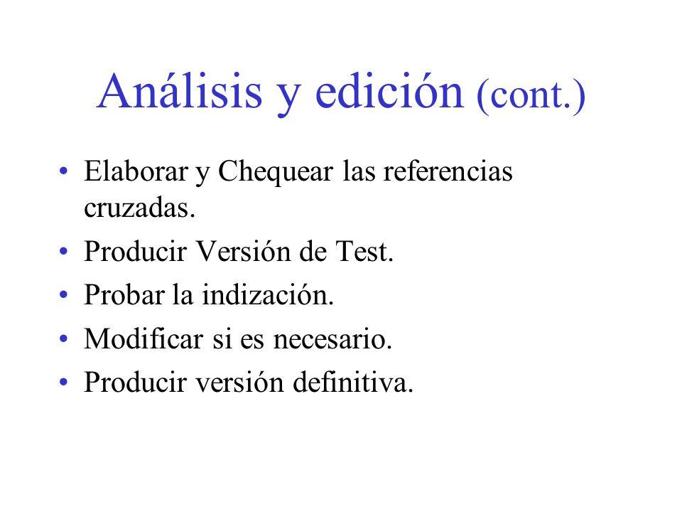 Análisis y edición (cont.) Elaborar y Chequear las referencias cruzadas. Producir Versión de Test. Probar la indización. Modificar si es necesario. Pr