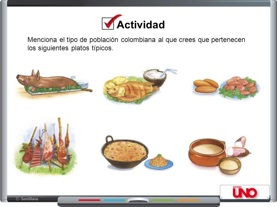 Menciona el tipo de población colombiana al que crees que pertenecen los siguientes platos típicos.