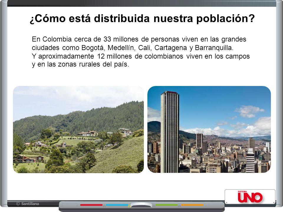En Colombia cerca de 33 millones de personas viven en las grandes ciudades como Bogotá, Medellín, Cali, Cartagena y Barranquilla.