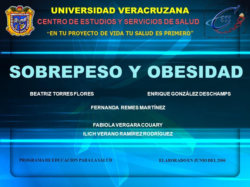 SOBREPESO Y OBESIDAD UNIVERSIDAD VERACRUZANA CENTRO DE ESTUDIOS Y SERVICIOS DE SALUD EN TU PROYECTO DE VIDA TU SALUD ES PRIMERO BEATRIZ TORRES FLORESE
