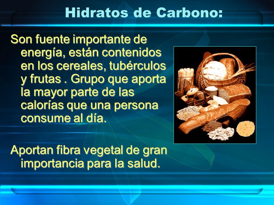 Hidratos de Carbono: Son fuente importante de energía, están contenidos en los cereales, tubérculos y frutas. Grupo que aporta la mayor parte de las c