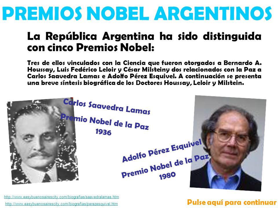 PREMIOS NOBEL ARGENTINOS La República Argentina ha sido distinguida con cinco Premios Nobel: Tres de ellos vinculados con la Ciencia que fueron otorgados a Bernardo A.