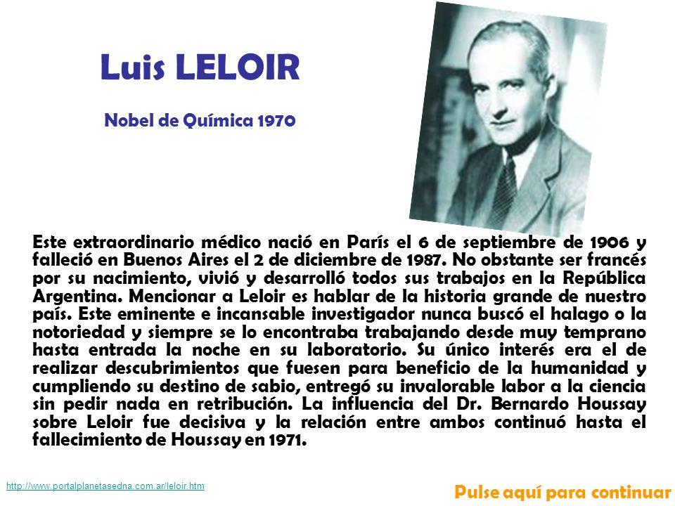 http://www.portalplanetasedna.com.ar/leloir.htm Luis LELOIR Nobel de Química 1970 Este extraordinario médico nació en París el 6 de septiembre de 1906 y falleció en Buenos Aires el 2 de diciembre de 1987.