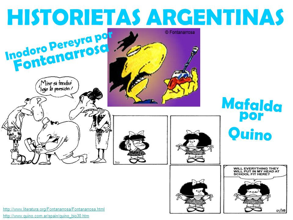 HISTORIETAS ARGENTINAS Mafalda por Quino http://www.literatura.org/Fontanarrosa/Fontanarrosa.html http://www.quino.com.ar/spain/quino_bio30.htm Inodoro Pereyra por Fontanarrosa