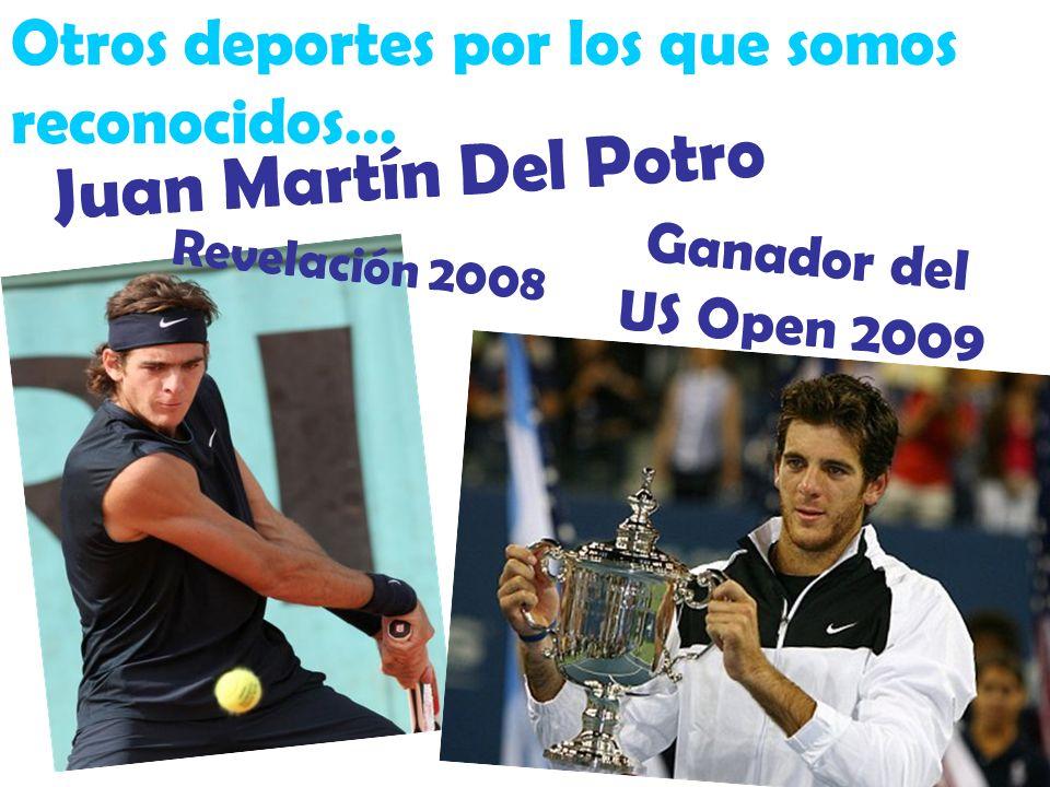 Otros deportes por los que somos reconocidos… Juan Martín Del Potro Revelación 2008 Ganador del US Open 2009