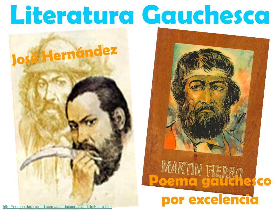 José Hernández http://comunidad.ciudad.com.ar/ciudadanos/candido/Fierro.htm Poema gauchesco por excelencia Literatura Gauchesca