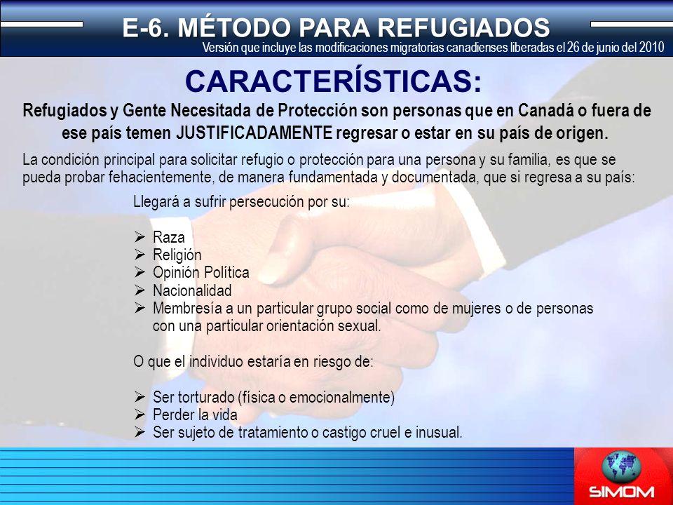 La condición principal para solicitar refugio o protección para una persona y su familia, es que se pueda probar fehacientemente, de manera fundamentada y documentada, que si regresa a su país: CARACTERÍSTICAS: E-6.