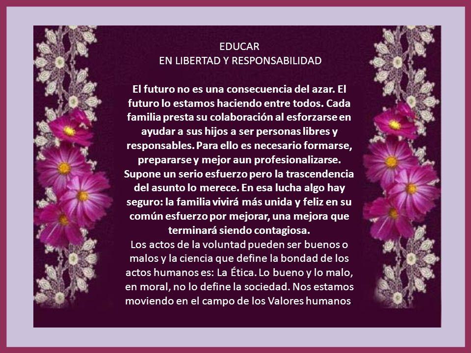 EDUCAR EN LIBERTAD Y RESPONSABILIDAD El futuro no es una consecuencia del azar.