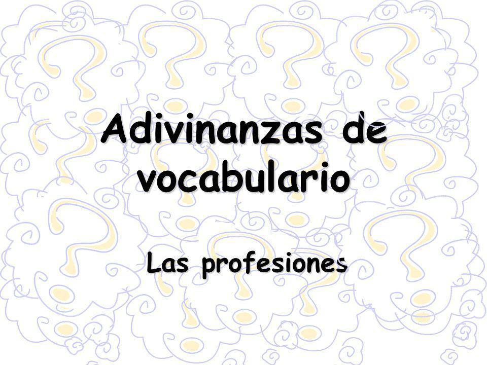 Adivinanzas de vocabulario Las profesiones