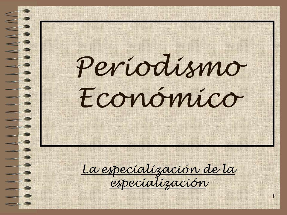 1 Periodismo Económico La especialización de la especialización