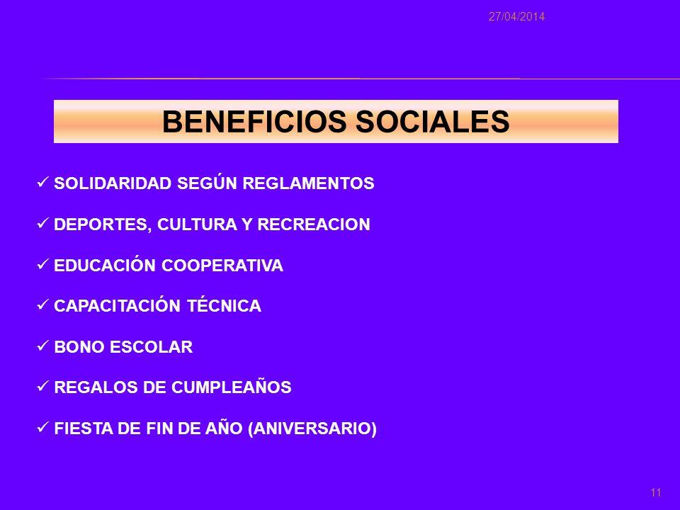BENEFICIOS SOCIALES 11 27/04/2014 SOLIDARIDAD SEGÚN REGLAMENTOS DEPORTES, CULTURA Y RECREACION EDUCACIÓN COOPERATIVA CAPACITACIÓN TÉCNICA BONO ESCOLAR