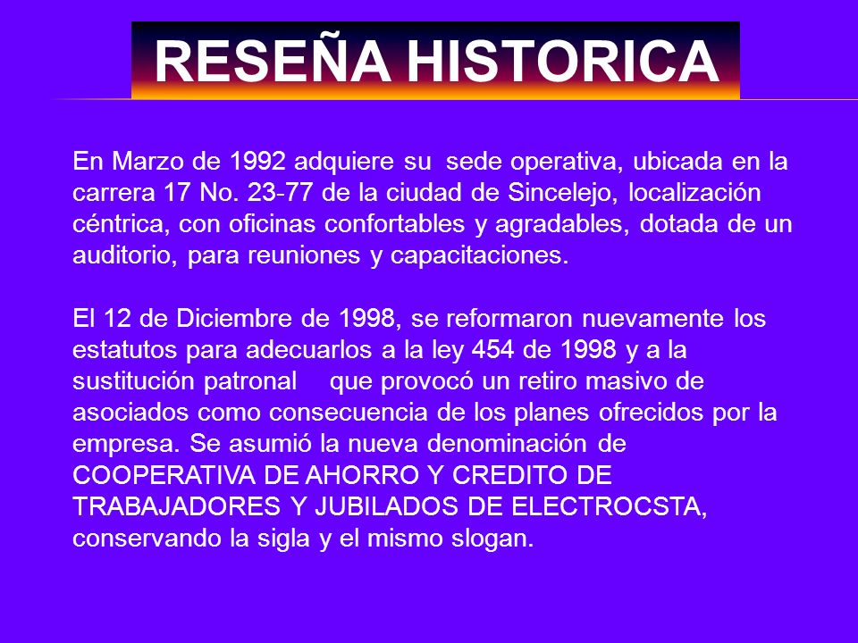 RESEÑA HISTORICA En Marzo de 1992 adquiere su sede operativa, ubicada en la carrera 17 No. 23-77 de la ciudad de Sincelejo, localización céntrica, con