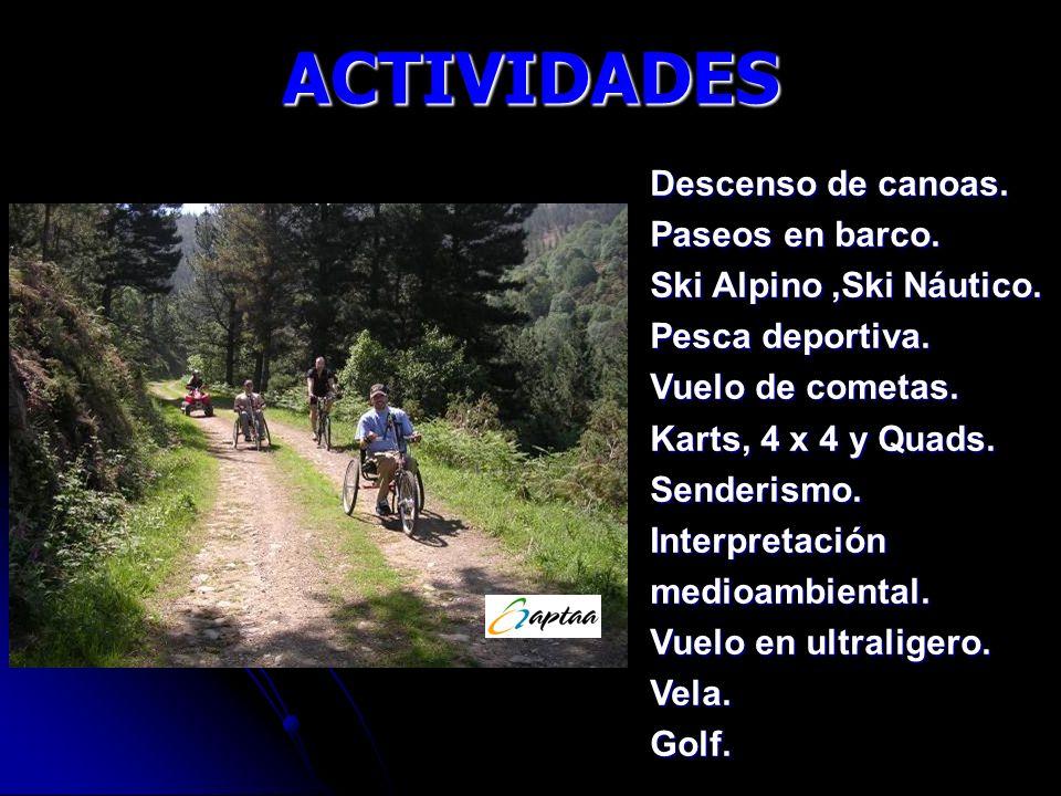 ACTIVIDADES Descenso de canoas. Paseos en barco. Ski Alpino,Ski Náutico. Pesca deportiva. Vuelo de cometas. Karts, 4 x 4 y Quads. Senderismo. Interpre