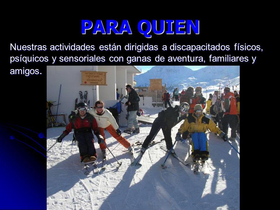 PARA QUIEN Nuestras actividades están dirigidas a discapacitados físicos, psíquicos y sensoriales con ganas de aventura, familiares y amigos.