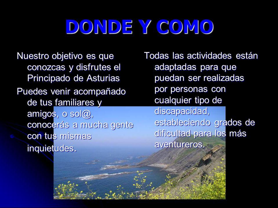 DONDE Y COMO Nuestro objetivo es que conozcas y disfrutes el Principado de Asturias Puedes venir acompañado de tus familiares y amigos, o sol@, conocerás a mucha gente con tus mismas inquietudes.