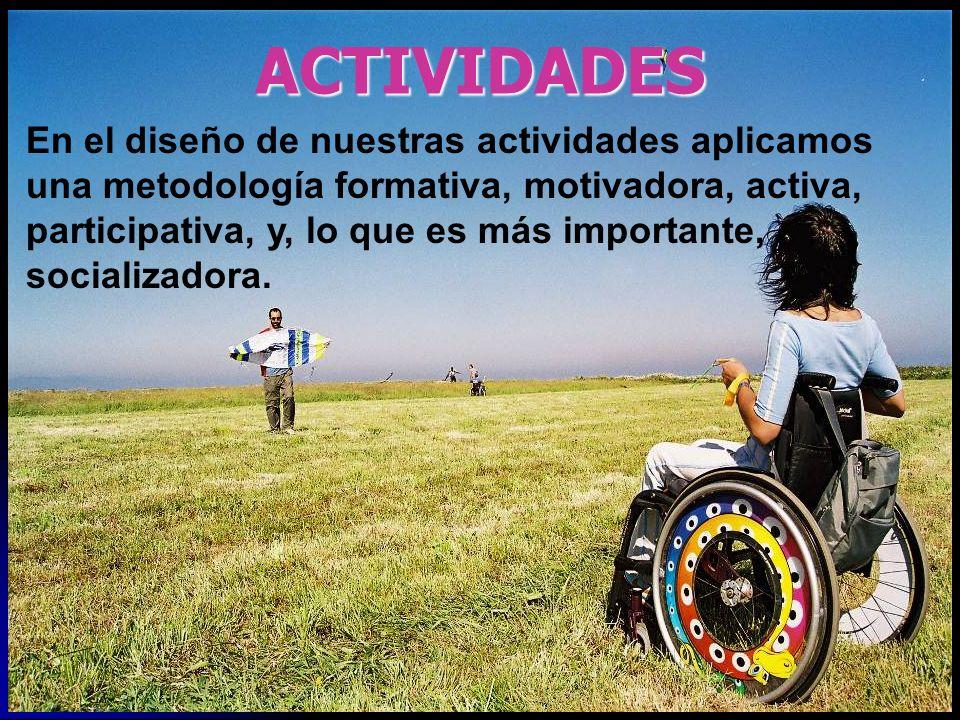 ACTIVIDADES En el diseño de nuestras actividades aplicamos una metodología formativa, motivadora, activa, participativa, y, lo que es más importante, socializadora.