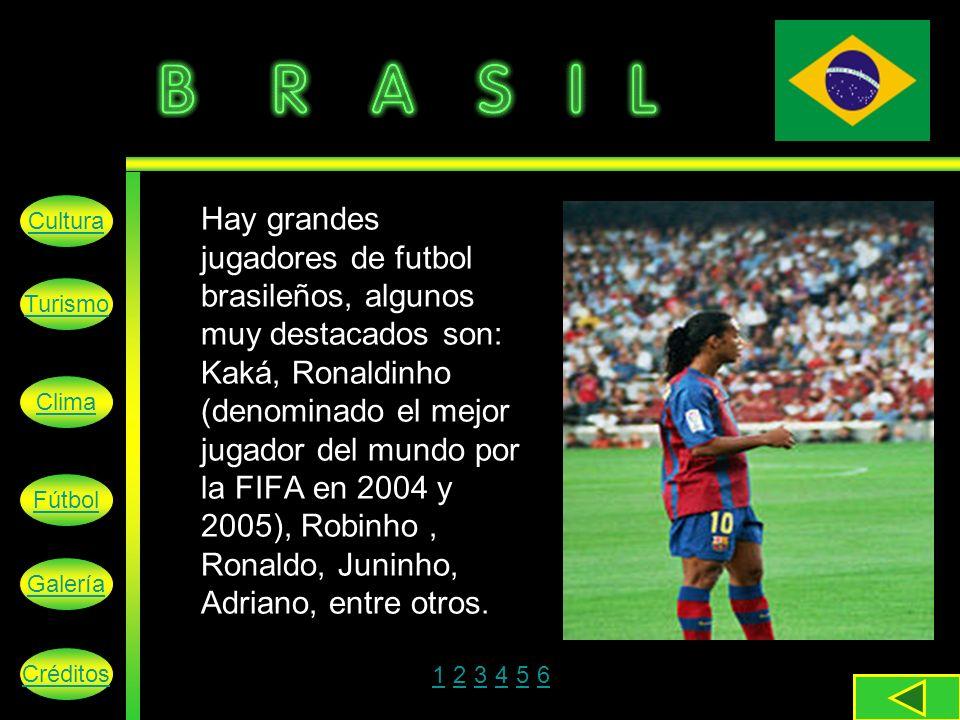 Hay grandes jugadores de futbol brasileños, algunos muy destacados son: Kaká, Ronaldinho (denominado el mejor jugador del mundo por la FIFA en 2004 y 2005), Robinho, Ronaldo, Juninho, Adriano, entre otros.