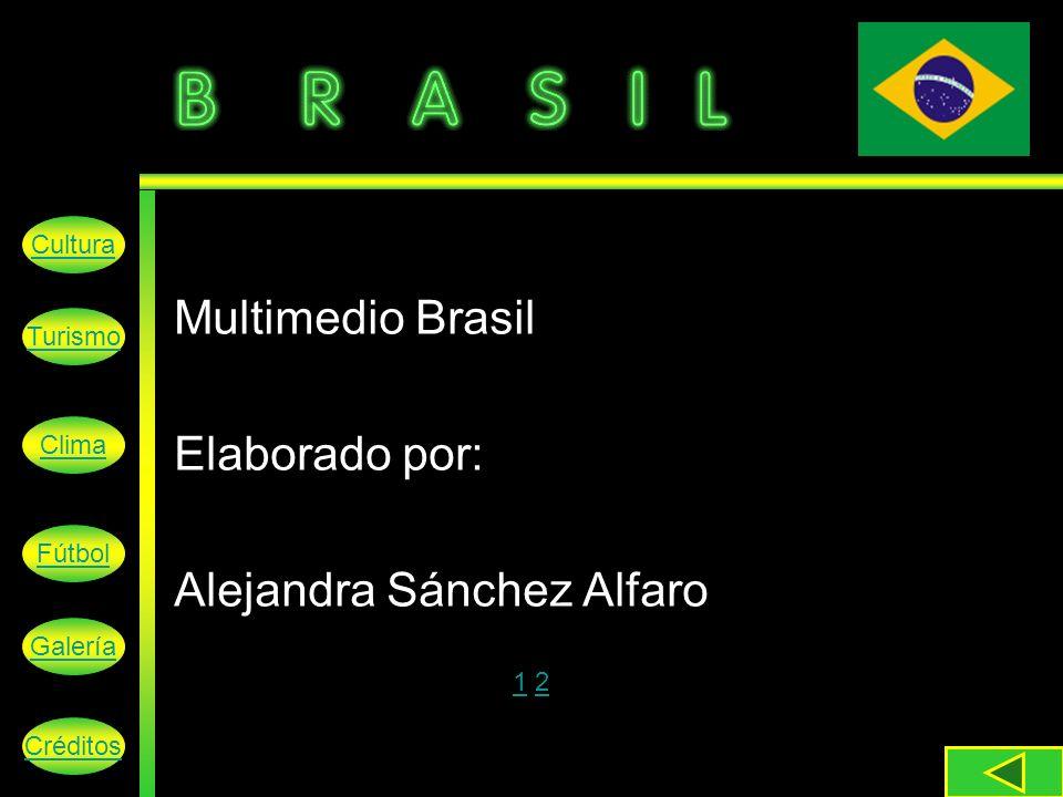 Cultura Turismo Clima Fútbol Galería Créditos Multimedio Brasil Elaborado por: Alejandra Sánchez Alfaro 1 21 2