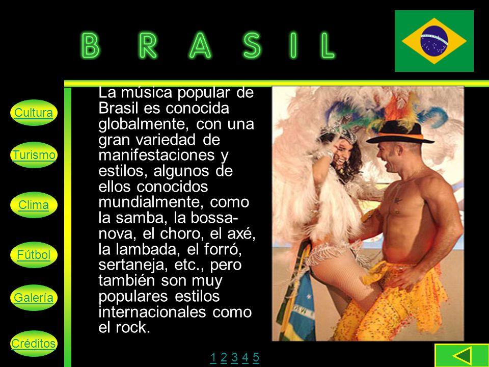 La música popular de Brasil es conocida globalmente, con una gran variedad de manifestaciones y estilos, algunos de ellos conocidos mundialmente, como la samba, la bossa- nova, el choro, el axé, la lambada, el forró, sertaneja, etc., pero también son muy populares estilos internacionales como el rock.