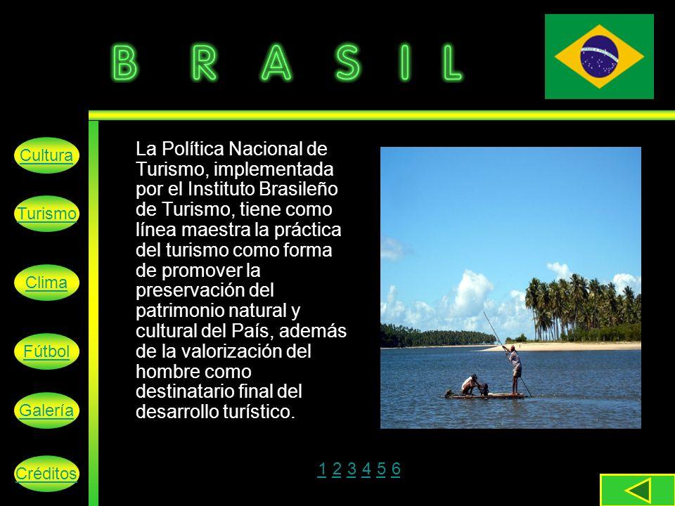 La Política Nacional de Turismo, implementada por el Instituto Brasileño de Turismo, tiene como línea maestra la práctica del turismo como forma de promover la preservación del patrimonio natural y cultural del País, además de la valorización del hombre como destinatario final del desarrollo turístico.