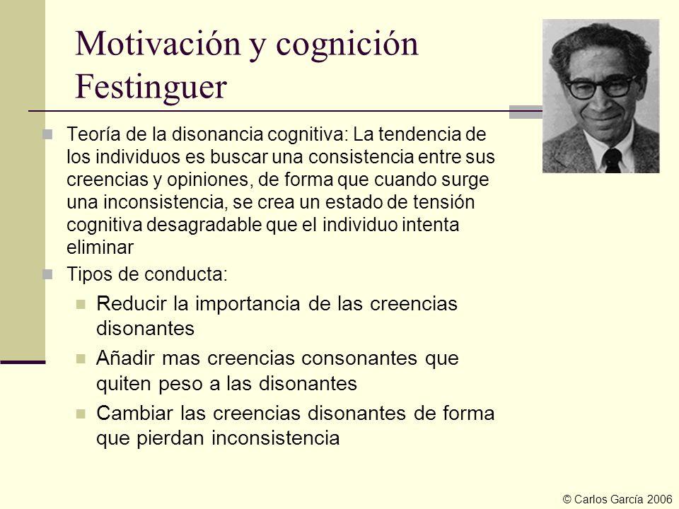 Motivación y cognición Festinguer Teoría de la disonancia cognitiva: La tendencia de los individuos es buscar una consistencia entre sus creencias y o
