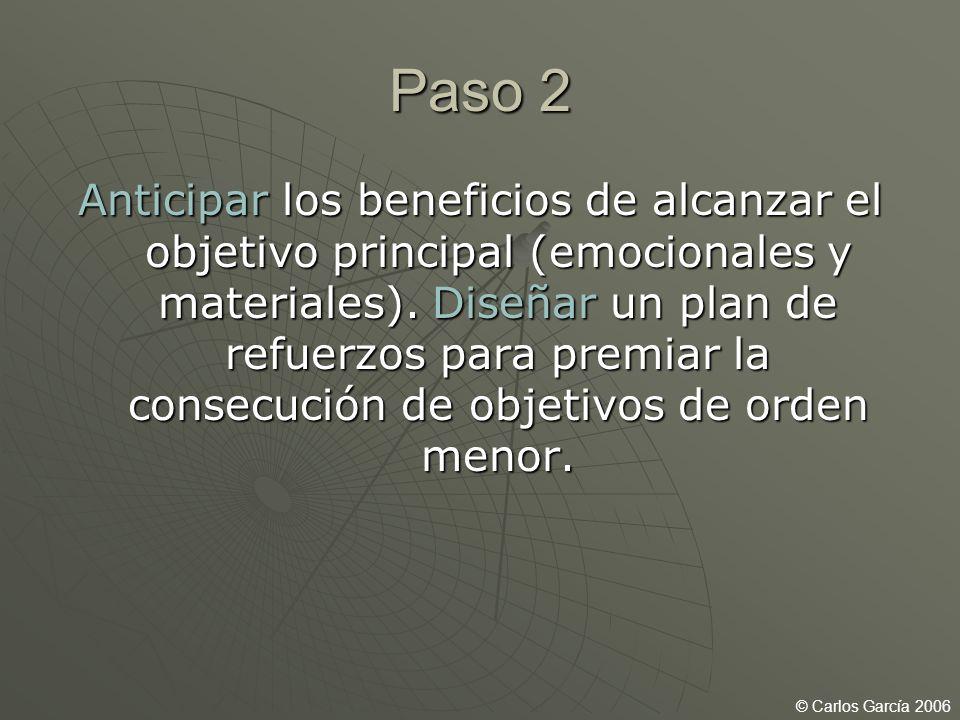 Paso 2 Anticipar los beneficios de alcanzar el objetivo principal (emocionales y materiales). Diseñar un plan de refuerzos para premiar la consecución