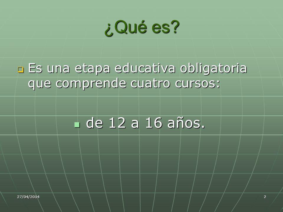 27/04/20143 Características (1/2) En esta etapa educativa se incorporan las siguientes novedades: La optatividad, permite al alumno elegir algunas de las materias de cada curso.