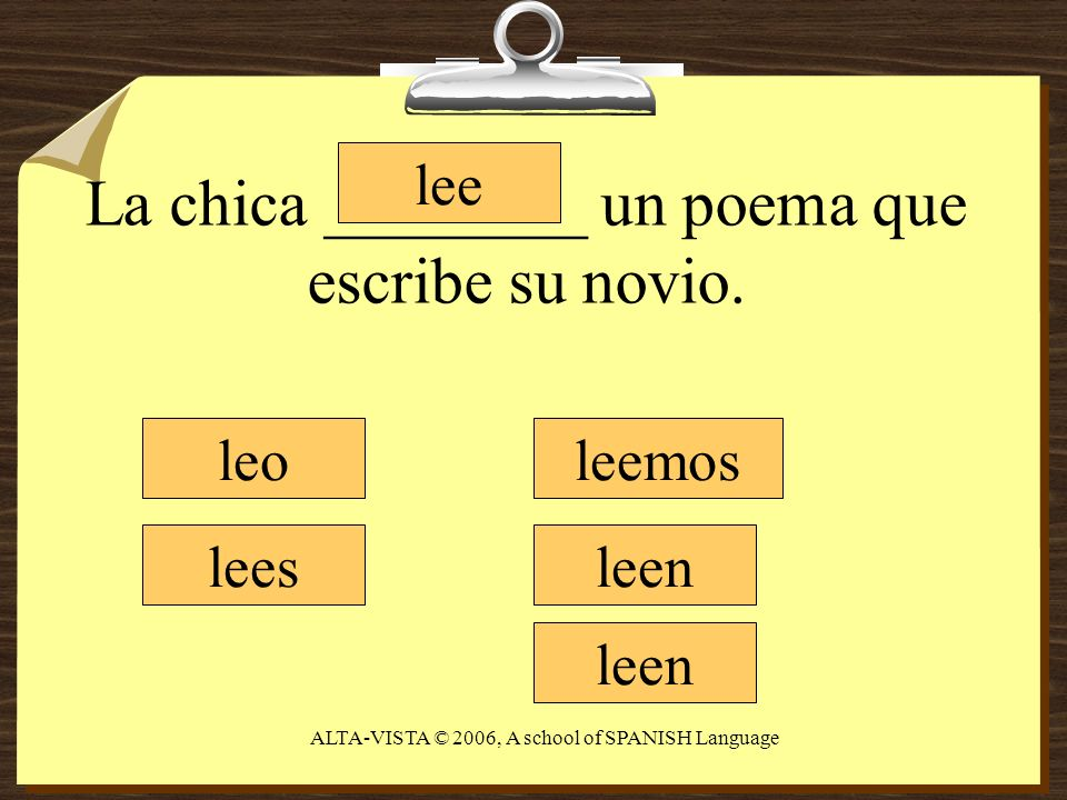 La chica ________ un poema que escribe su novio. leo lees lee leemos leen ALTA-VISTA © 2006, A school of SPANISH Language