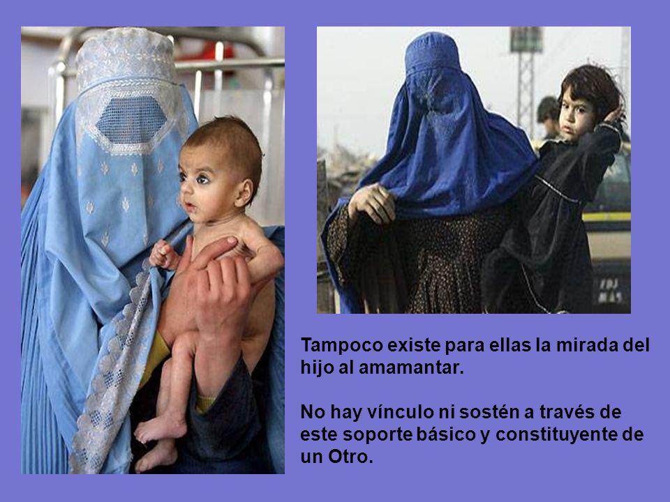 No hay mirada Debajo de la burka, la mirada de la madre no existe. No existe su rostro, su voz se distorsiona y es imposible el contacto con su piel.