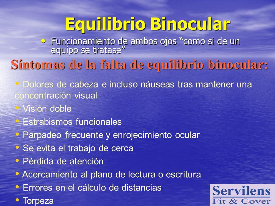 Equilibrio Binocular Funcionamiento de ambos ojos como si de un equipo se tratase Funcionamiento de ambos ojos como si de un equipo se tratase Síntoma