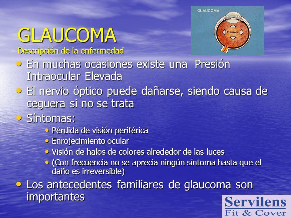 GLAUCOMA Descripción de la enfermedad En muchas ocasiones existe una Presión Intraocular Elevada En muchas ocasiones existe una Presión Intraocular El