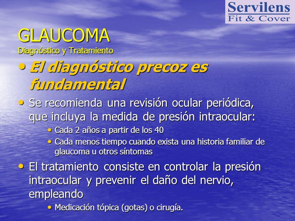 El diagnóstico precoz es fundamental El diagnóstico precoz es fundamental Se recomienda una revisión ocular periódica, que incluya la medida de presió