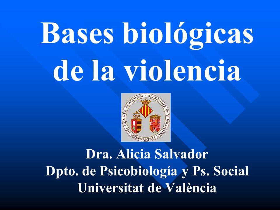 Bases biológicas de la violencia Dra. Alicia Salvador Dpto. de Psicobiología y Ps. Social Universitat de València