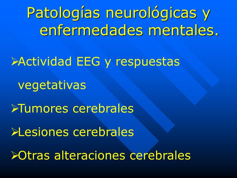 Patologías neurológicas y enfermedades mentales. Actividad EEG y respuestas vegetativas Tumores cerebrales Lesiones cerebrales Otras alteraciones cere