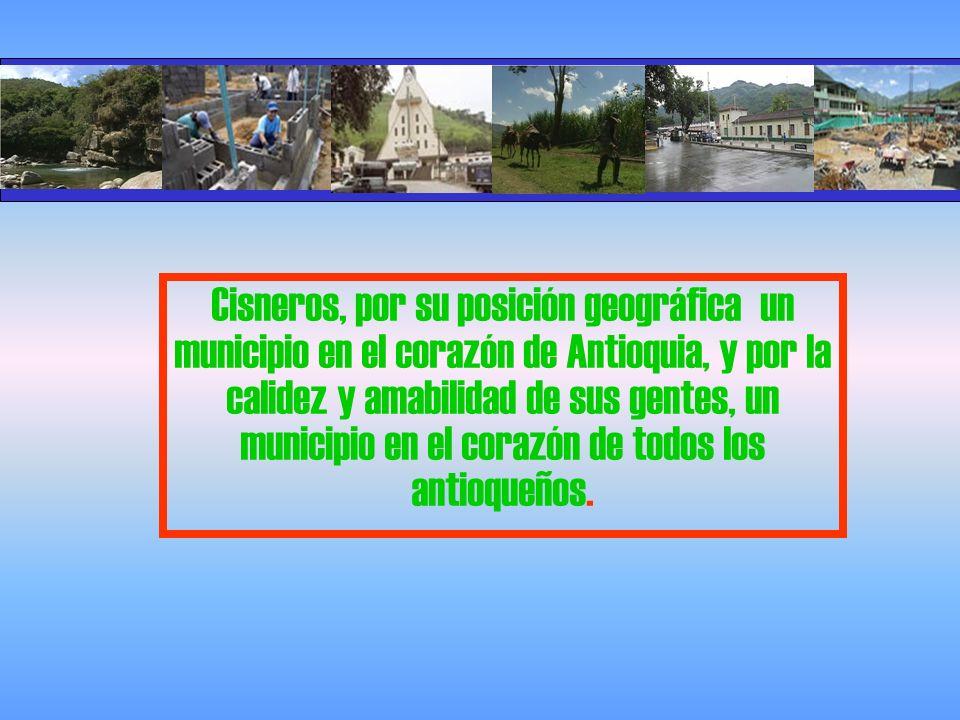 Cisneros, por su posición geográfica un municipio en el corazón de Antioquia, y por la calidez y amabilidad de sus gentes, un municipio en el corazón de todos los antioqueños.