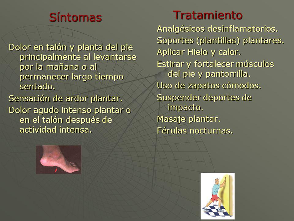 Síntomas Dolor en talón y planta del pie principalmente al levantarse por la mañana o al permanecer largo tiempo sentado. Sensación de ardor plantar.