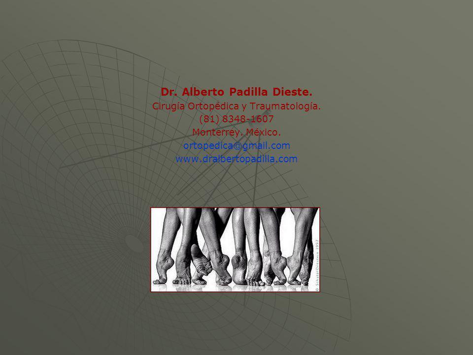 Dr. Alberto Padilla Dieste. Cirugía Ortopédica y Traumatología. (81) 8348-1607 Monterrey. México. ortopedica@gmail.com www.dralbertopadilla.com