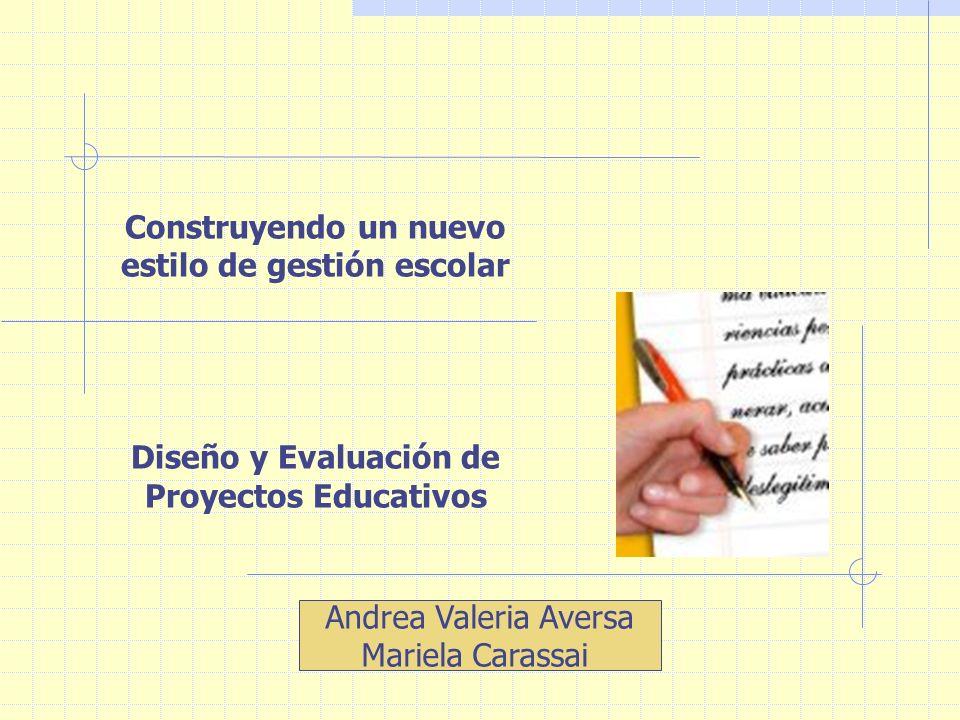 Andrea Valeria Aversa Mariela Carassai Construyendo un nuevo estilo de gestión escolar Diseño y Evaluación de Proyectos Educativos