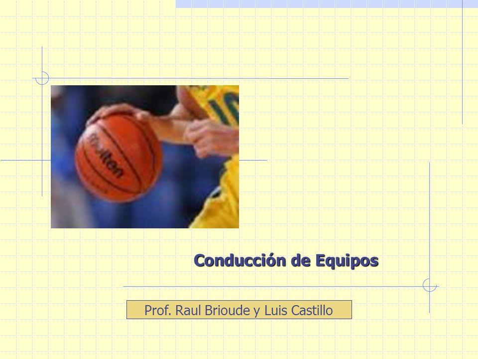 Conducción de Equipos Prof. Raul Brioude y Luis Castillo