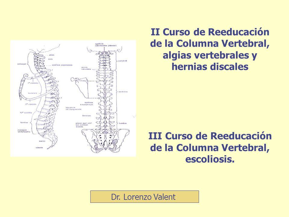 II Curso de Reeducación de la Columna Vertebral, algias vertebrales y hernias discales III Curso de Reeducación de la Columna Vertebral, escoliosis.