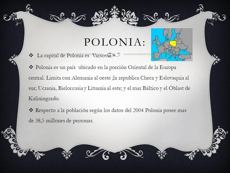 POLONIA: La capital de Polonia es Varsovia. Polonia es un país ubicado en la porción Oriental de la Europa central. Limita con Alemania al oeste ;la r