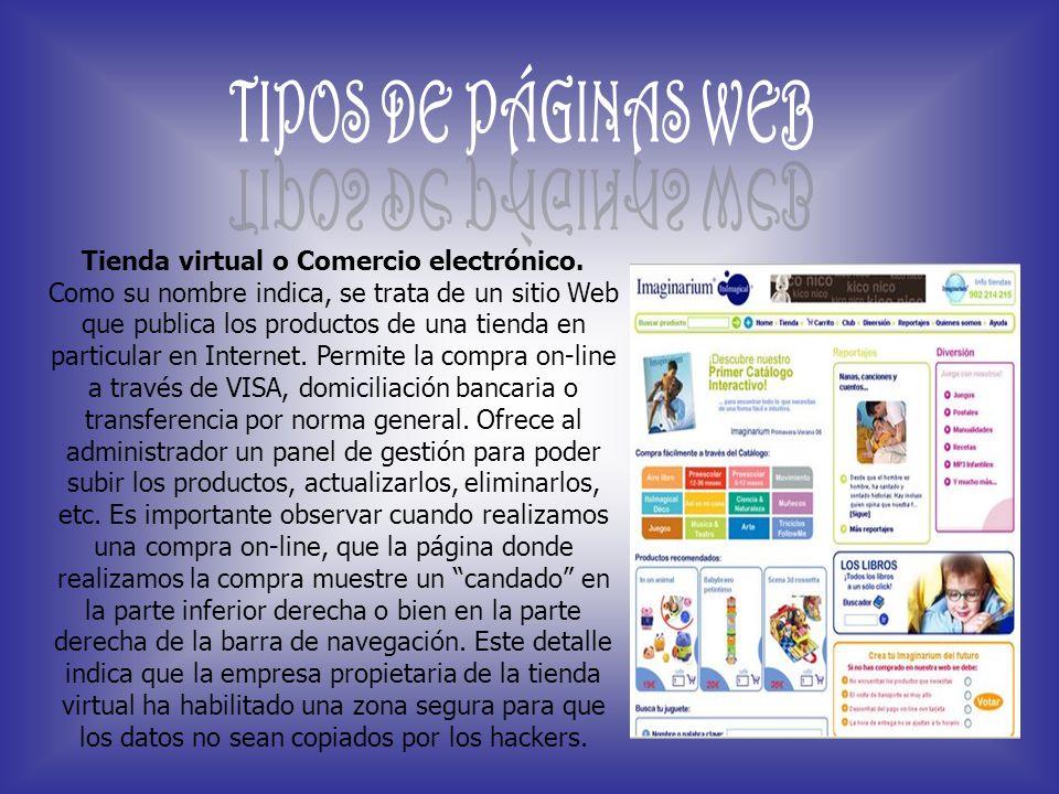 Tienda virtual o Comercio electrónico. Como su nombre indica, se trata de un sitio Web que publica los productos de una tienda en particular en Intern