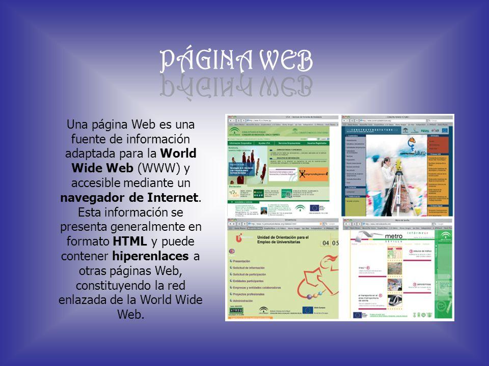 Una página Web es una fuente de información adaptada para la World Wide Web (WWW) y accesible mediante un navegador de Internet. Esta información se p